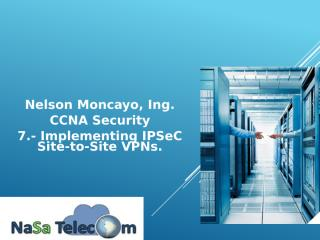 7.- Implementing IPSec Site-to-Site VPNs.pptx
