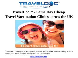 TravelDoc™ - Same Day Cheap Travel Vaccination Clinics across the UK.pptx
